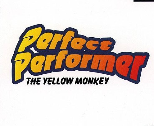 Perfect Performer: The Yellow Monkey